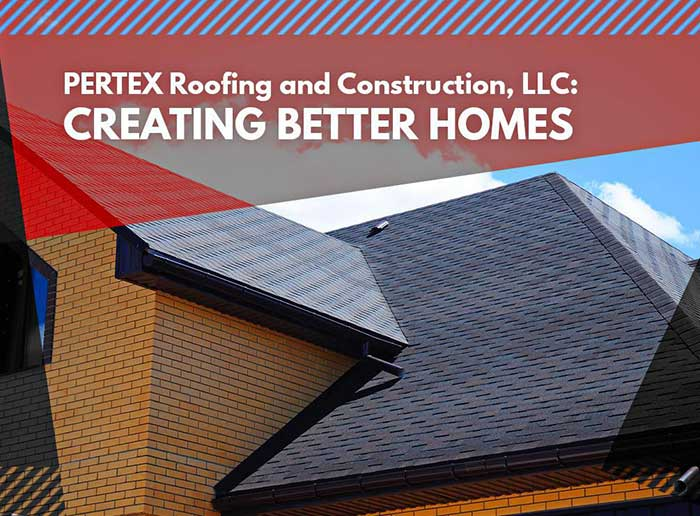 PERTEX Roofing and Construction, LLC: Creating Better Homes