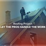 Roofing Project: Let the Pros Handle the Work
